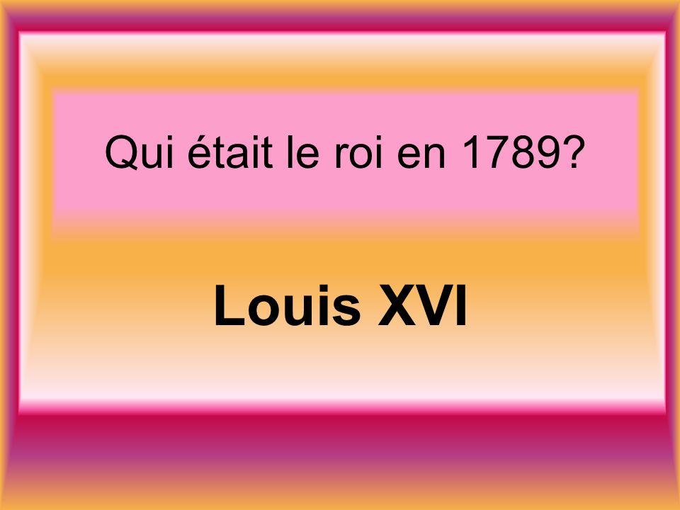 Qui était le roi en 1789 Louis XVI