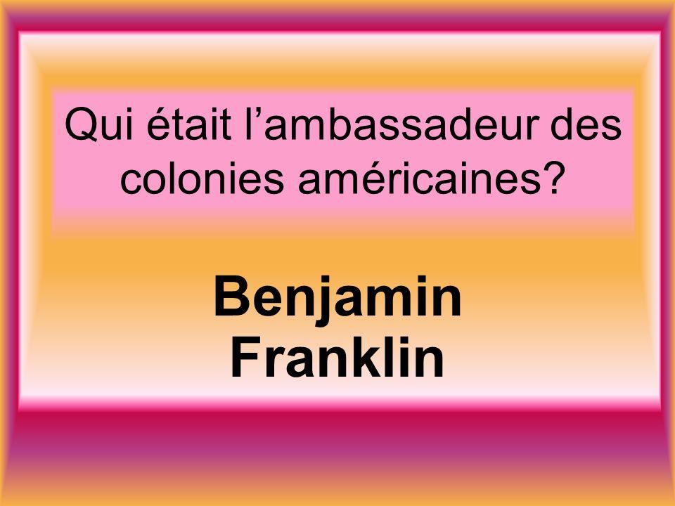 Qui était lambassadeur des colonies américaines Benjamin Franklin