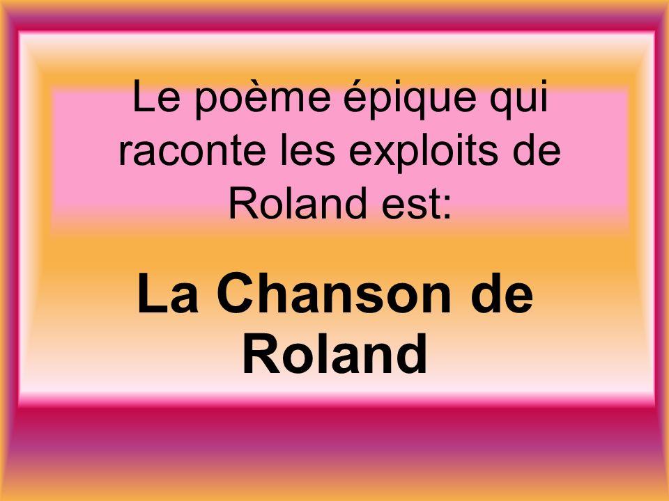 Le poème épique qui raconte les exploits de Roland est: La Chanson de Roland