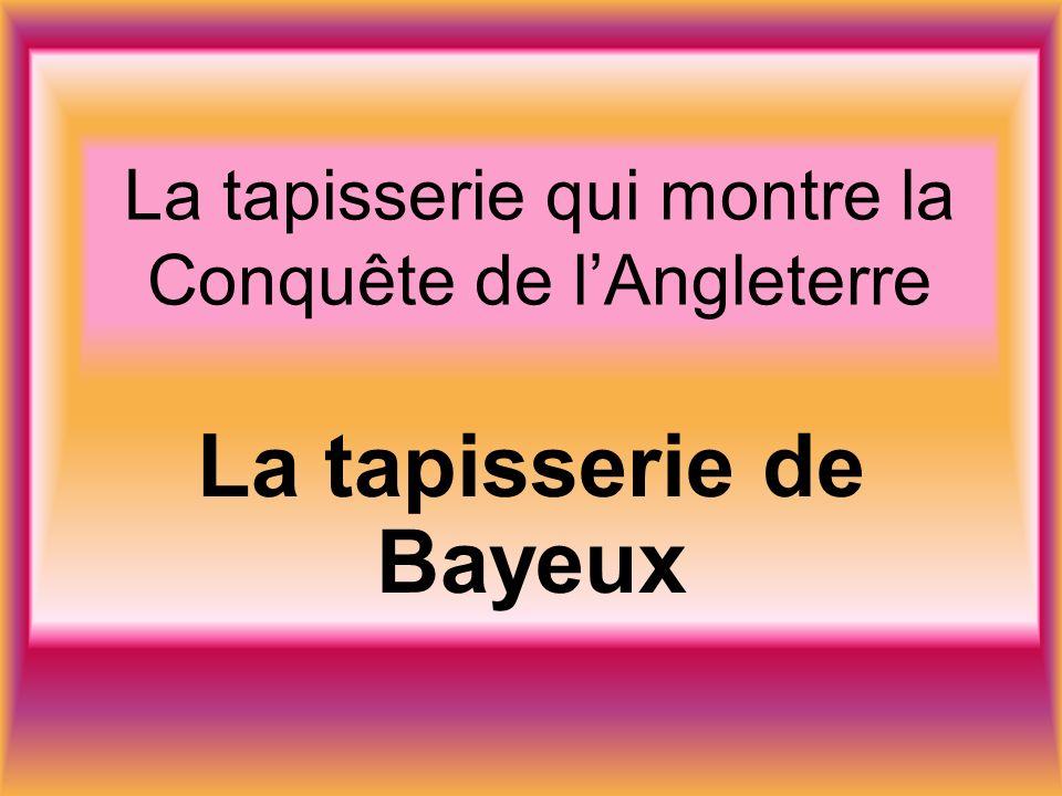 La tapisserie qui montre la Conquête de lAngleterre La tapisserie de Bayeux