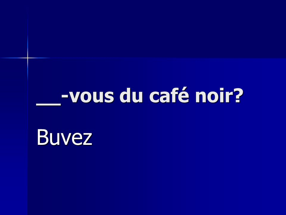 __-vous du café noir? Buvez