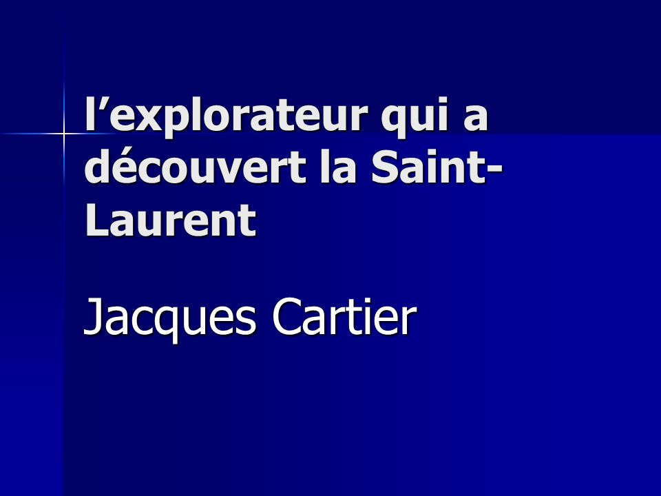 lexplorateur qui a découvert la Saint- Laurent Jacques Cartier