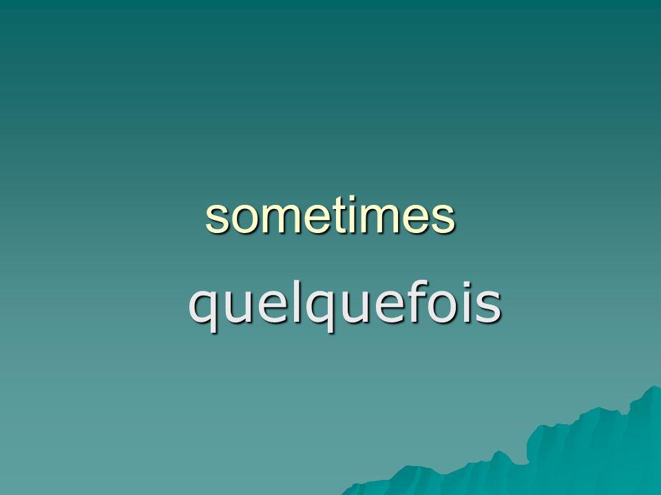 sometimes quelquefois