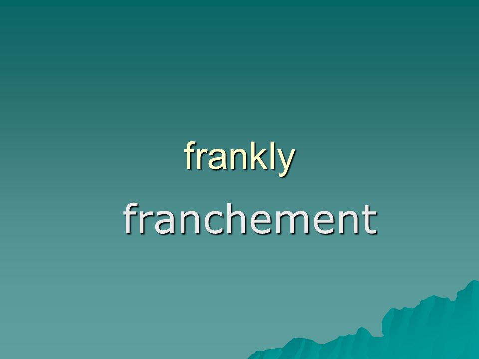 frankly franchement