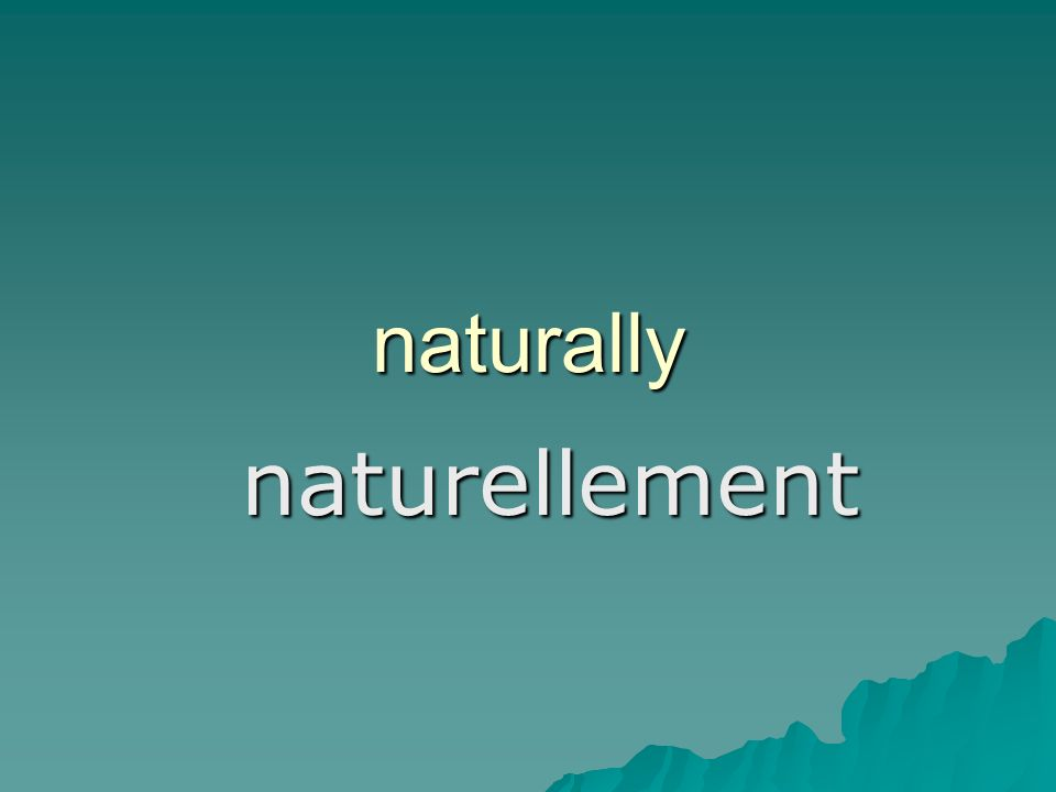 naturally naturellement