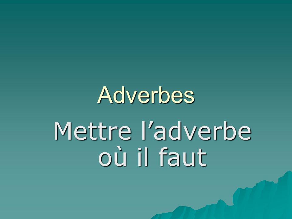 Adverbes Mettre ladverbe où il faut