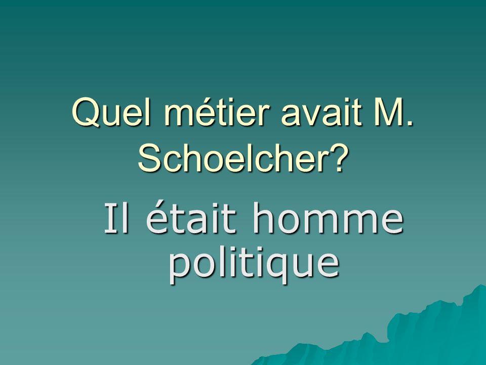 Quel métier avait M. Schoelcher Il était homme politique