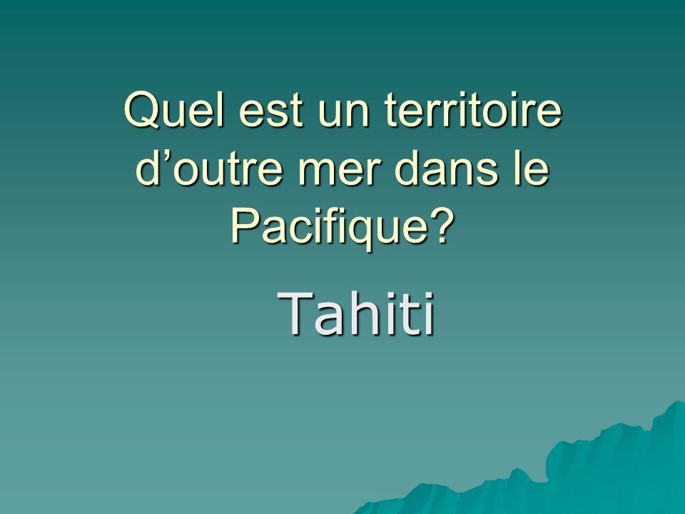 Quel est un territoire doutre mer dans le Pacifique Tahiti
