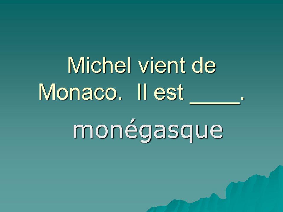 Michel vient de Monaco. Il est ____. monégasque