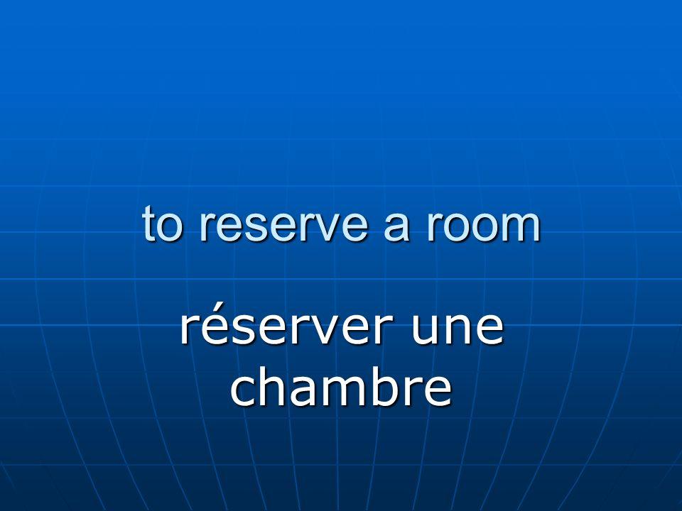 to reserve a room réserver une chambre