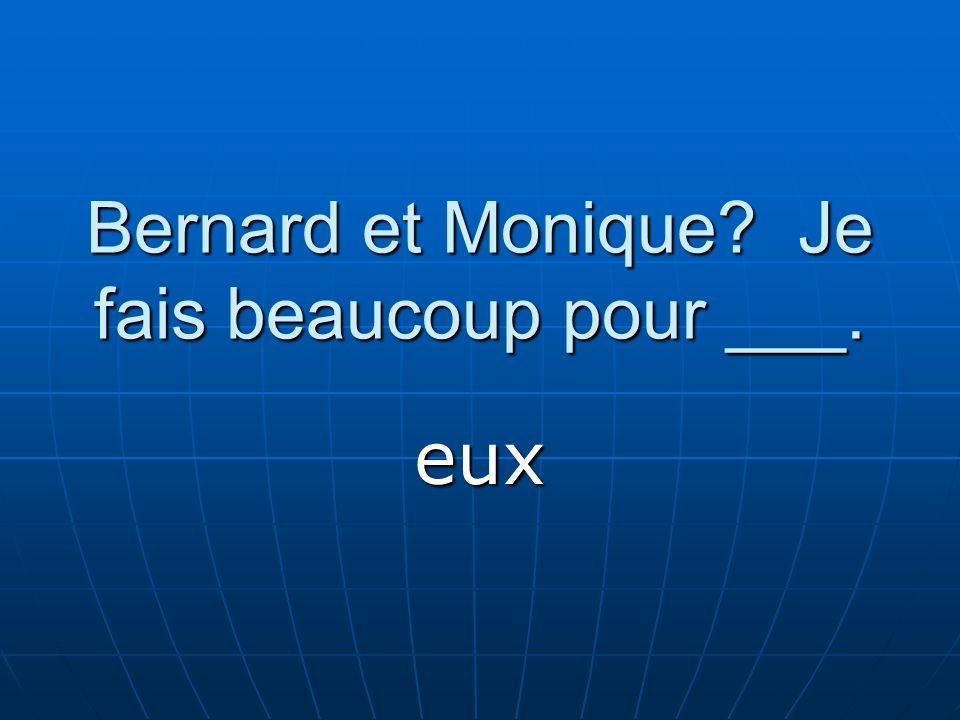 Bernard et Monique? Je fais beaucoup pour ___. eux