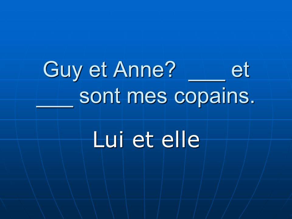 Guy et Anne ___ et ___ sont mes copains. Lui et elle