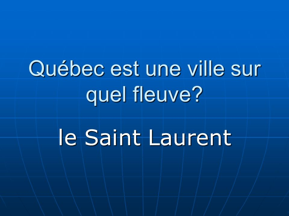 Québec est une ville sur quel fleuve? le Saint Laurent