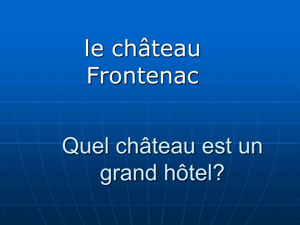 Quel château est un grand hôtel? le château Frontenac
