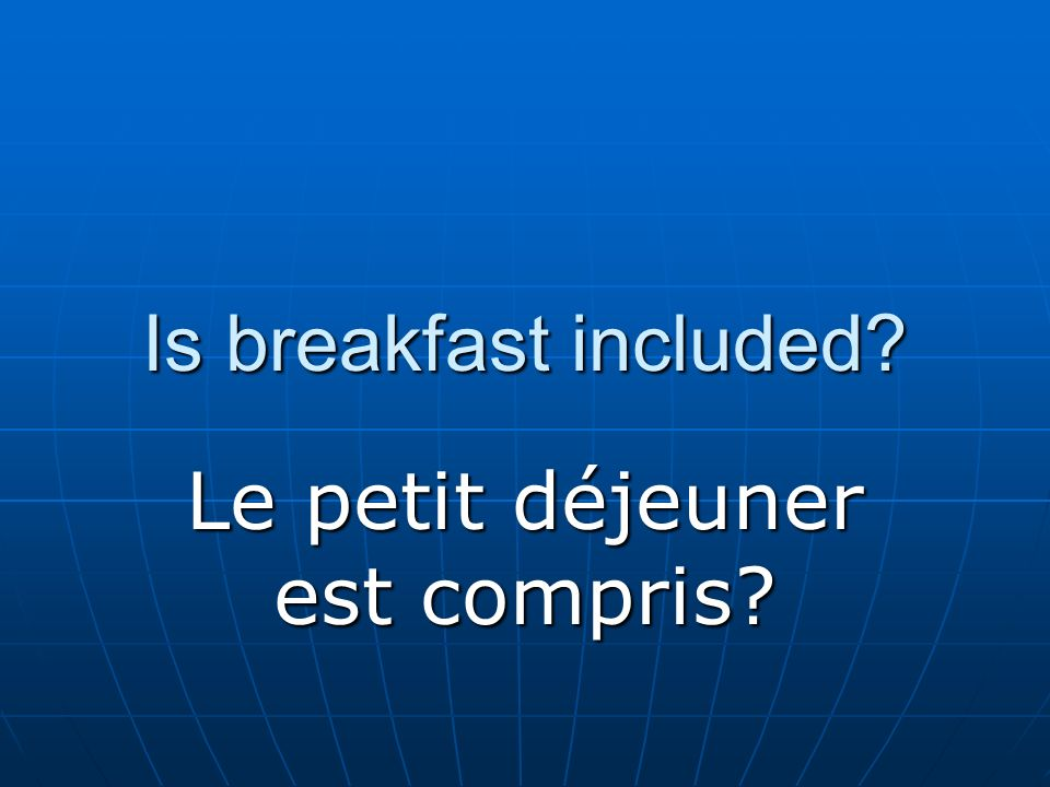 Is breakfast included? Le petit déjeuner est compris?