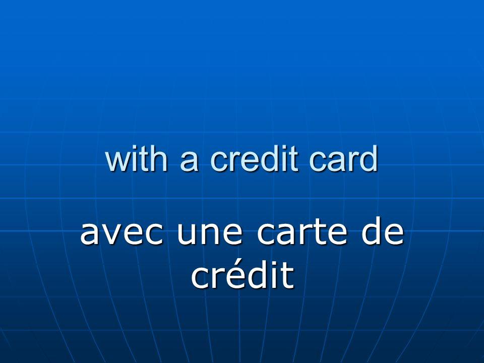 with a credit card avec une carte de crédit