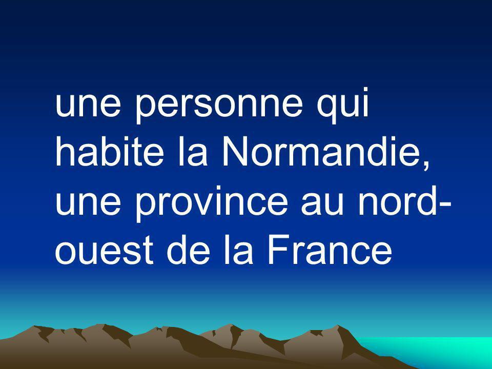 une personne qui habite la Normandie, une province au nord- ouest de la France
