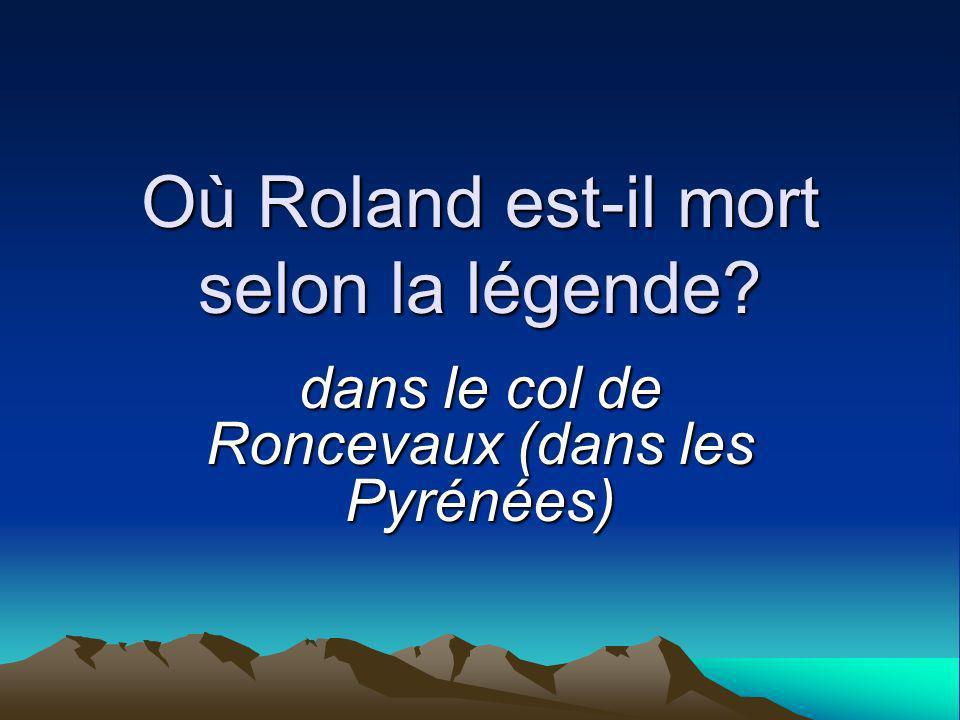 Où Roland est-il mort selon la légende dans le col de Roncevaux (dans les Pyrénées)