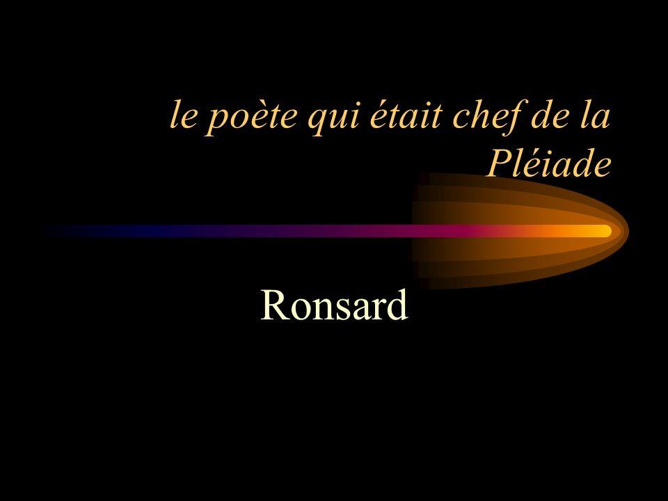 le poète qui était chef de la Pléiade Ronsard