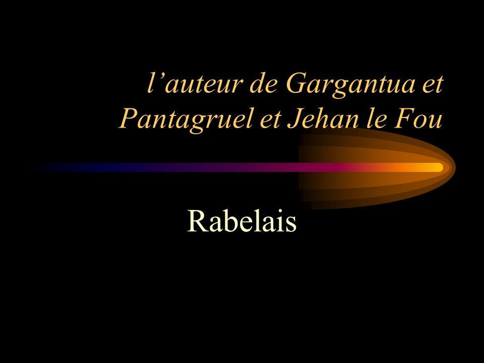 lauteur de Gargantua et Pantagruel et Jehan le Fou Rabelais