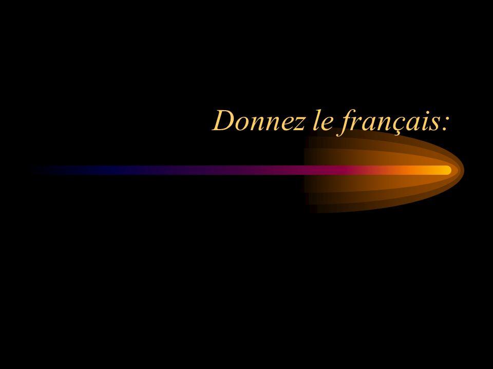 Donnez le français: