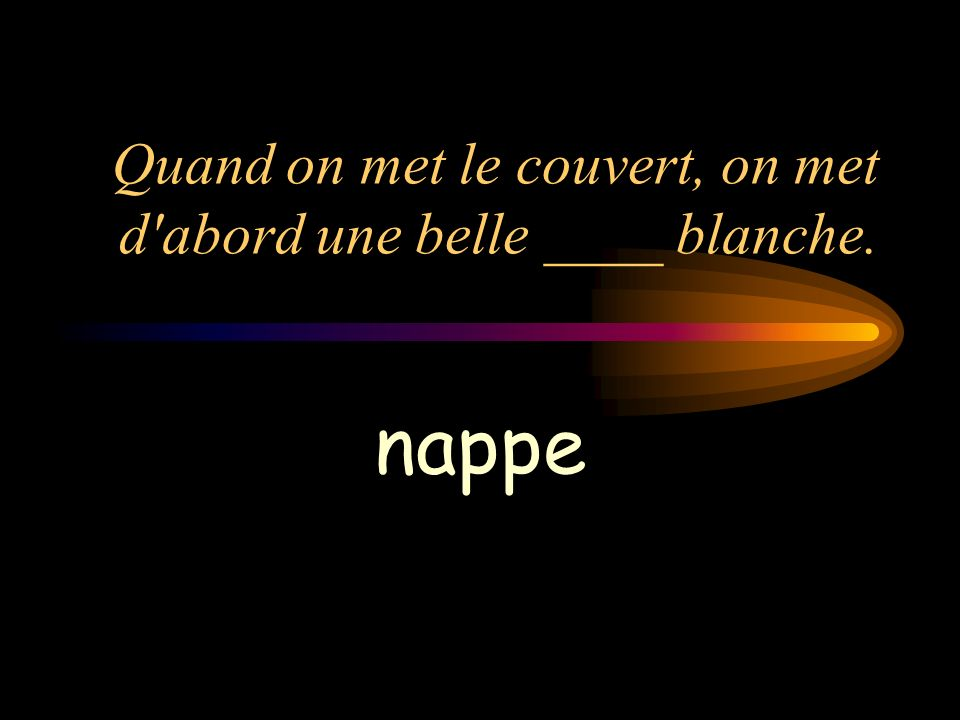 Quand on met le couvert, on met d'abord une belle ____ blanche. nappe