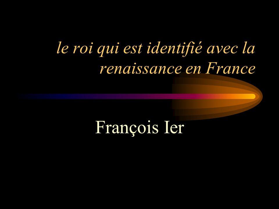 le roi qui est identifié avec la renaissance en France François Ier