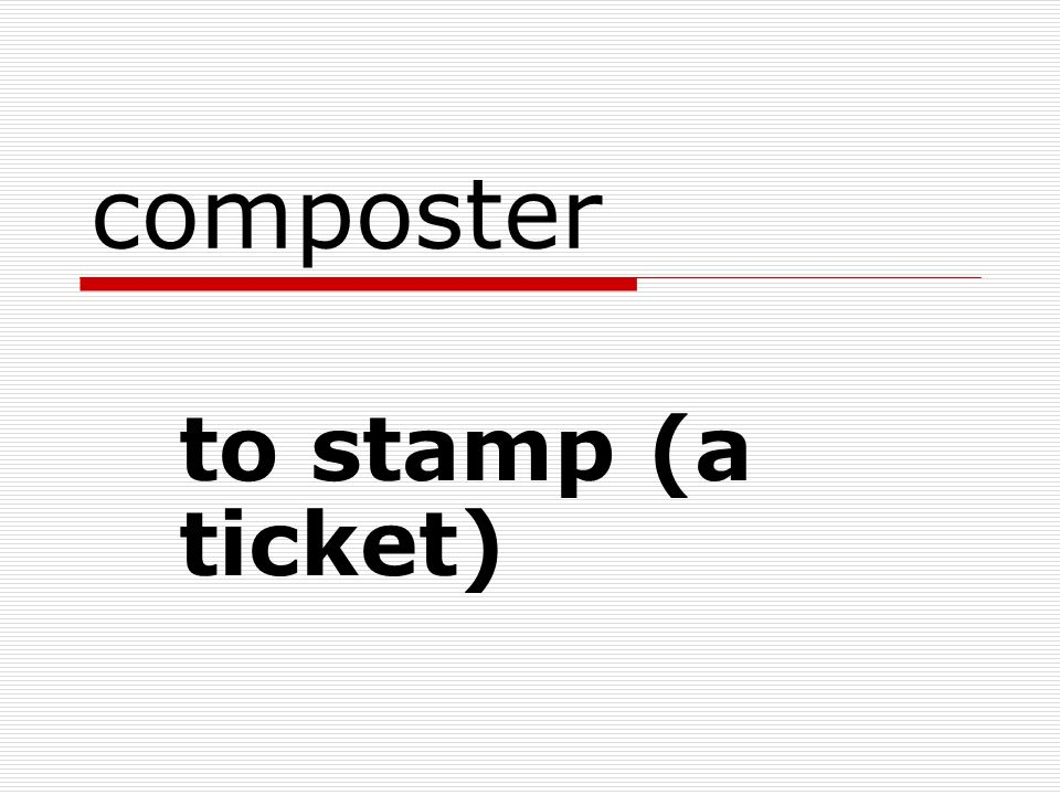 composter to stamp (a ticket)