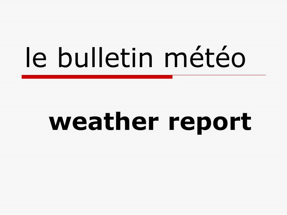 le bulletin météo weather report