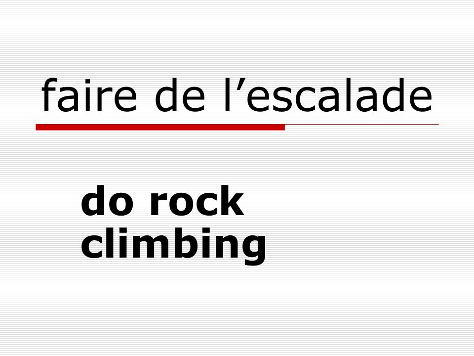 faire de lescalade do rock climbing