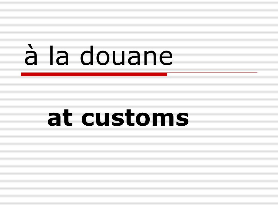 à la douane at customs
