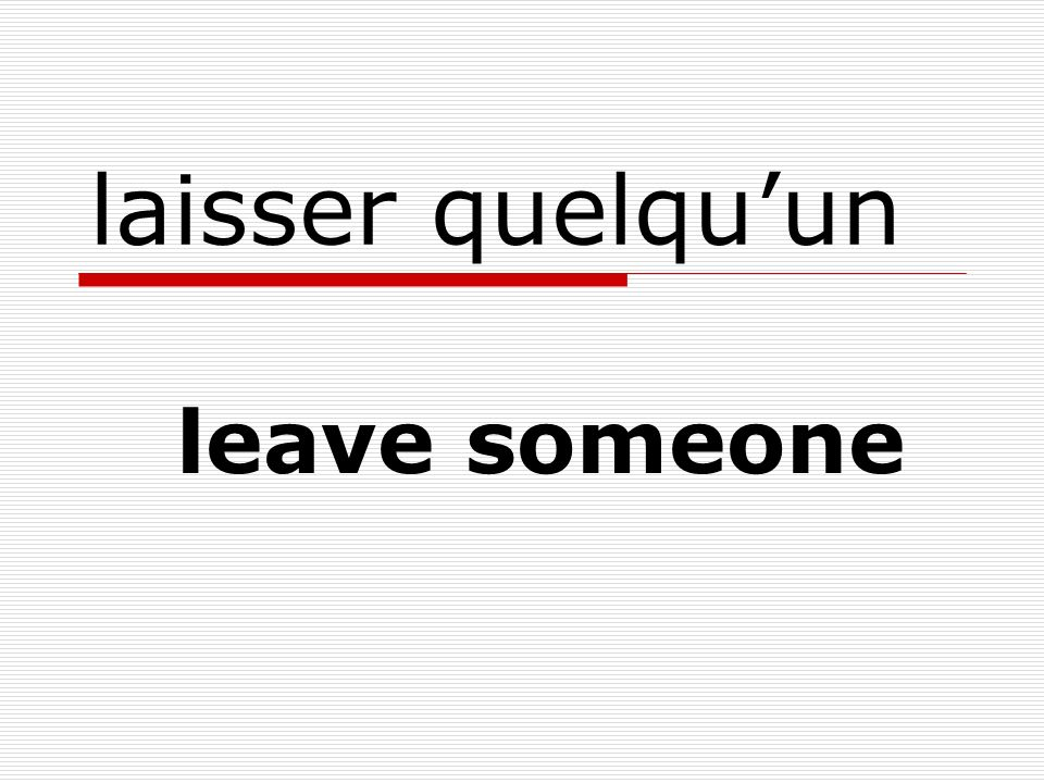 laisser quelquun leave someone