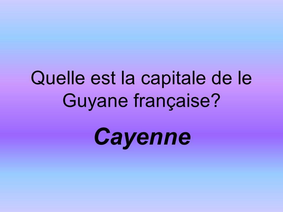 Quelle est la capitale de le Guyane française? Cayenne