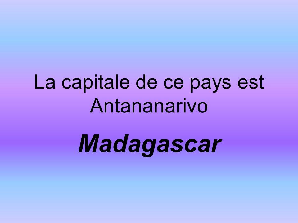 La capitale de ce pays est Antananarivo Madagascar