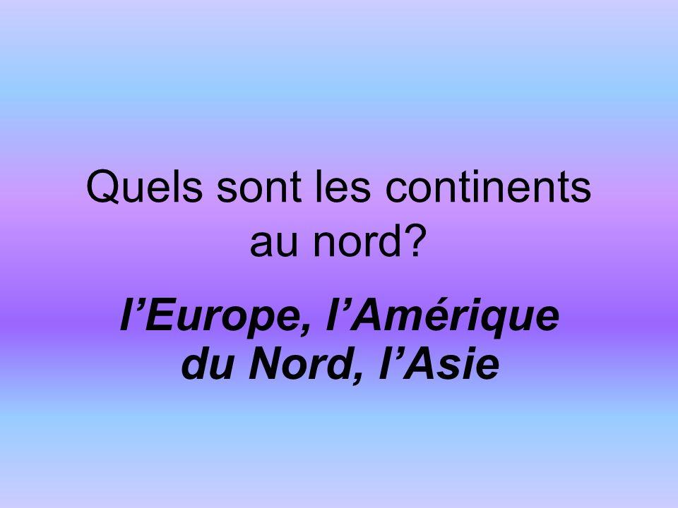 Quels sont les continents au nord lEurope, lAmérique du Nord, lAsie
