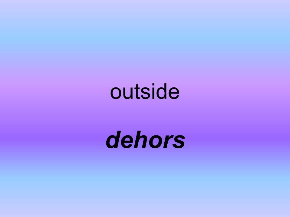 outside dehors
