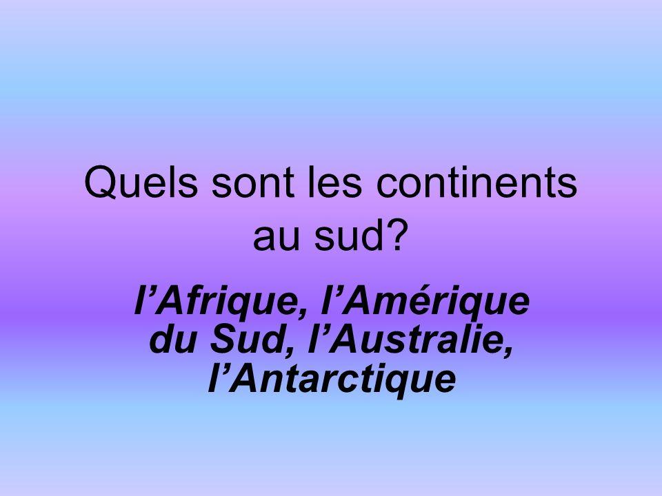 Quels sont les continents au sud lAfrique, lAmérique du Sud, lAustralie, lAntarctique