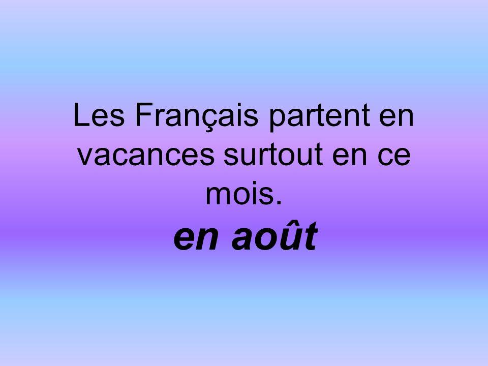 Les Français partent en vacances surtout en ce mois. en août