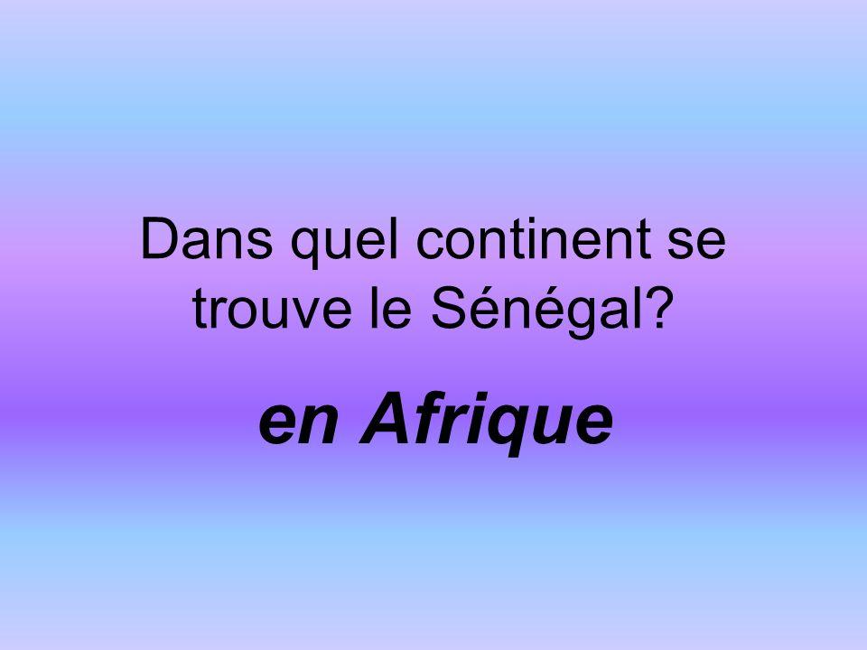 Dans quel continent se trouve le Sénégal? en Afrique