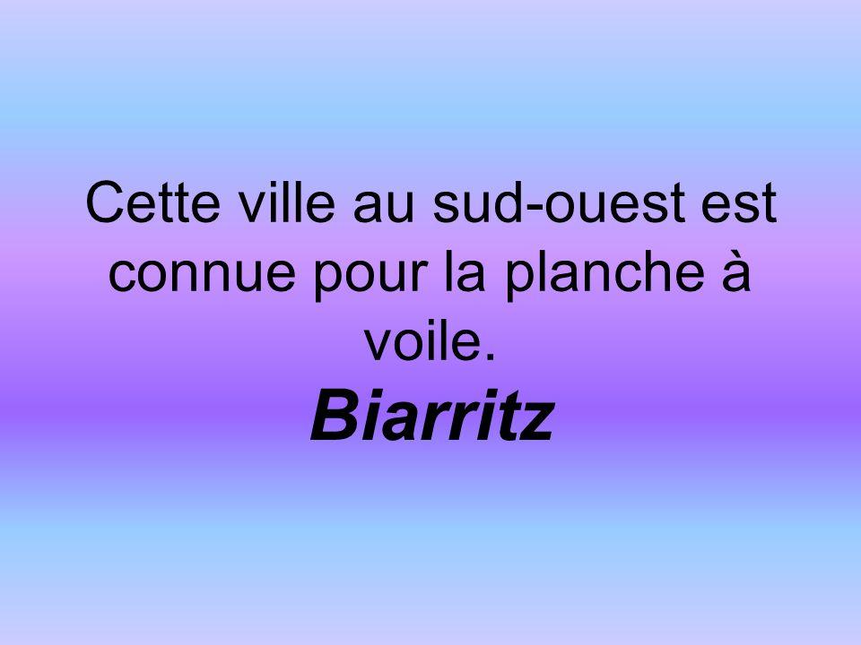 Cette ville au sud-ouest est connue pour la planche à voile. Biarritz