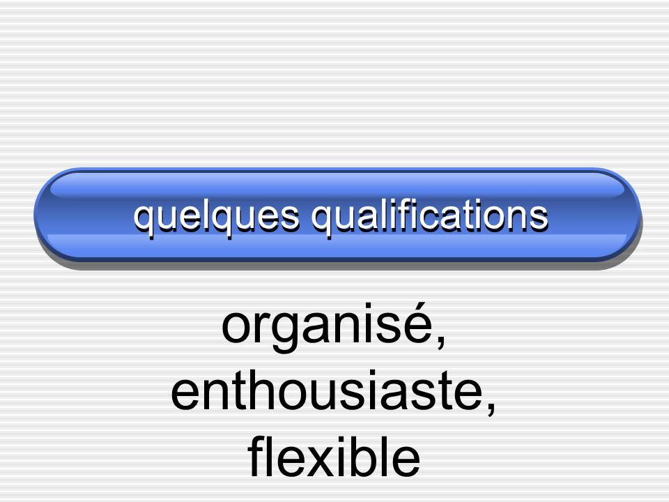 quelques qualifications organisé, enthousiaste, flexible