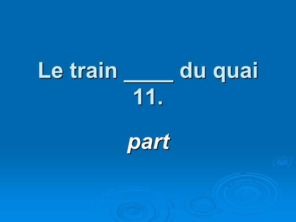 Le train ____ du quai 11. part
