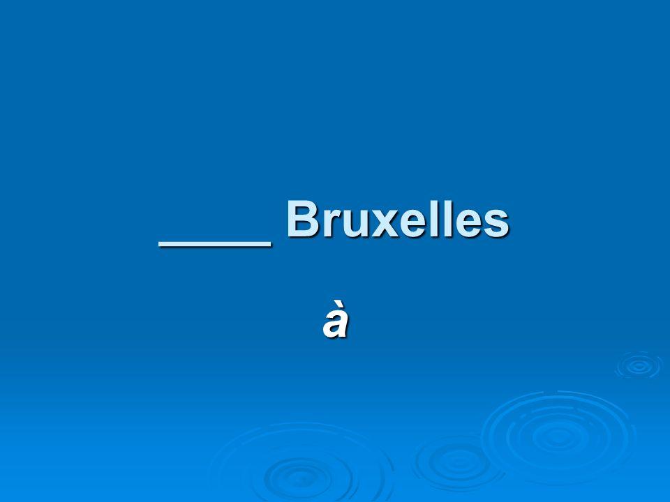 ____ Bruxelles à
