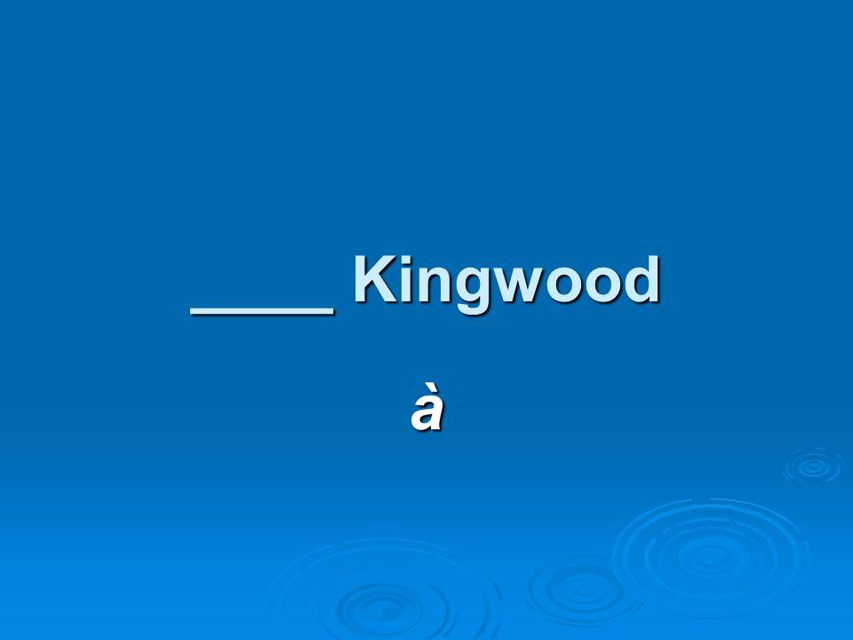 ____ Kingwood à