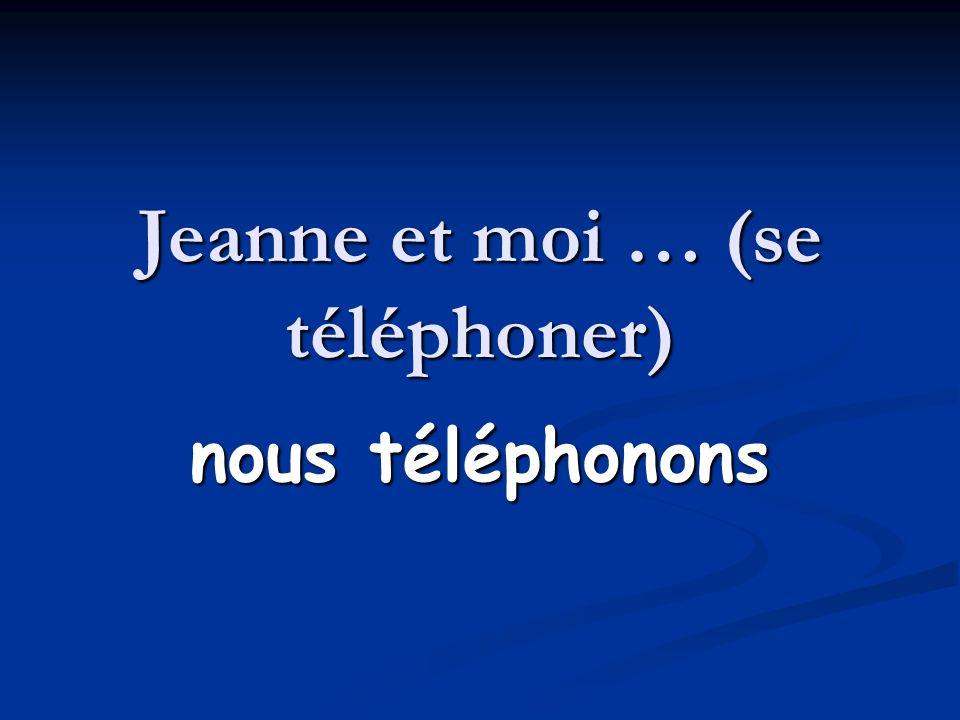 Jeanne et moi … (se téléphoner) nous téléphonons