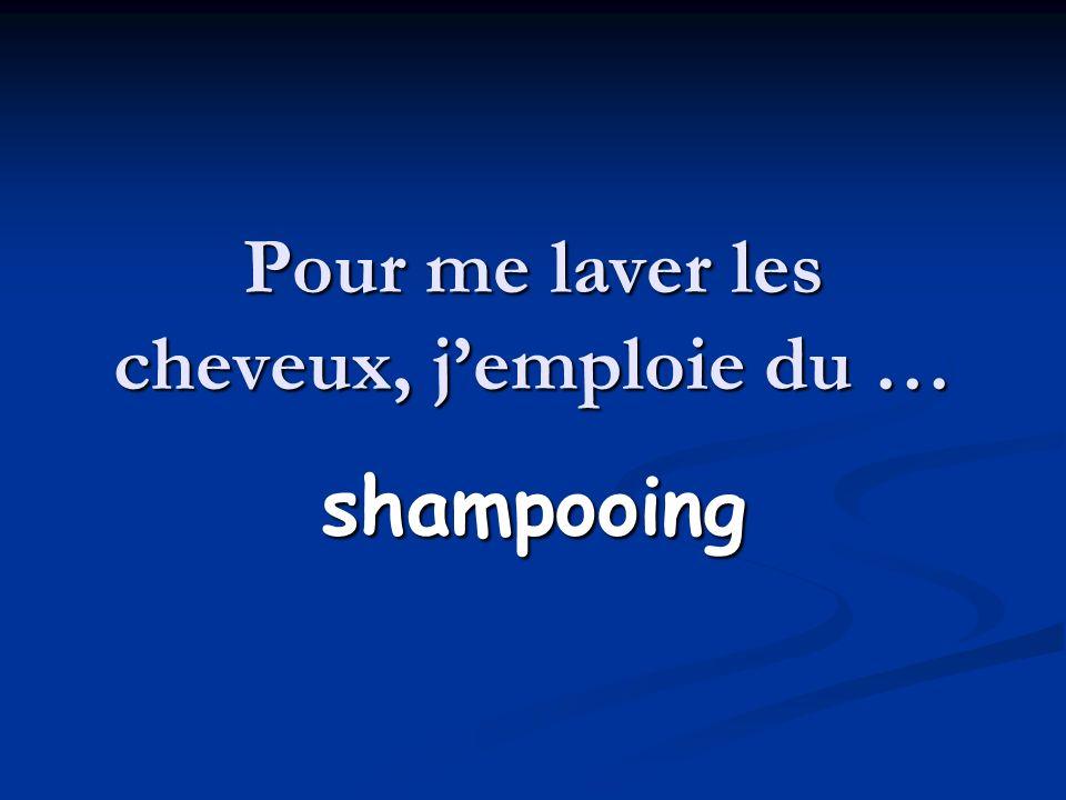 Pour me laver les cheveux, jemploie du … shampooing