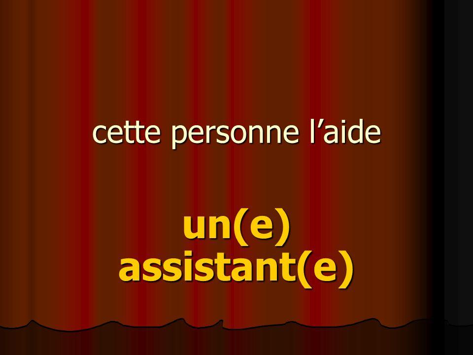 cette personne laide un(e) assistant(e)