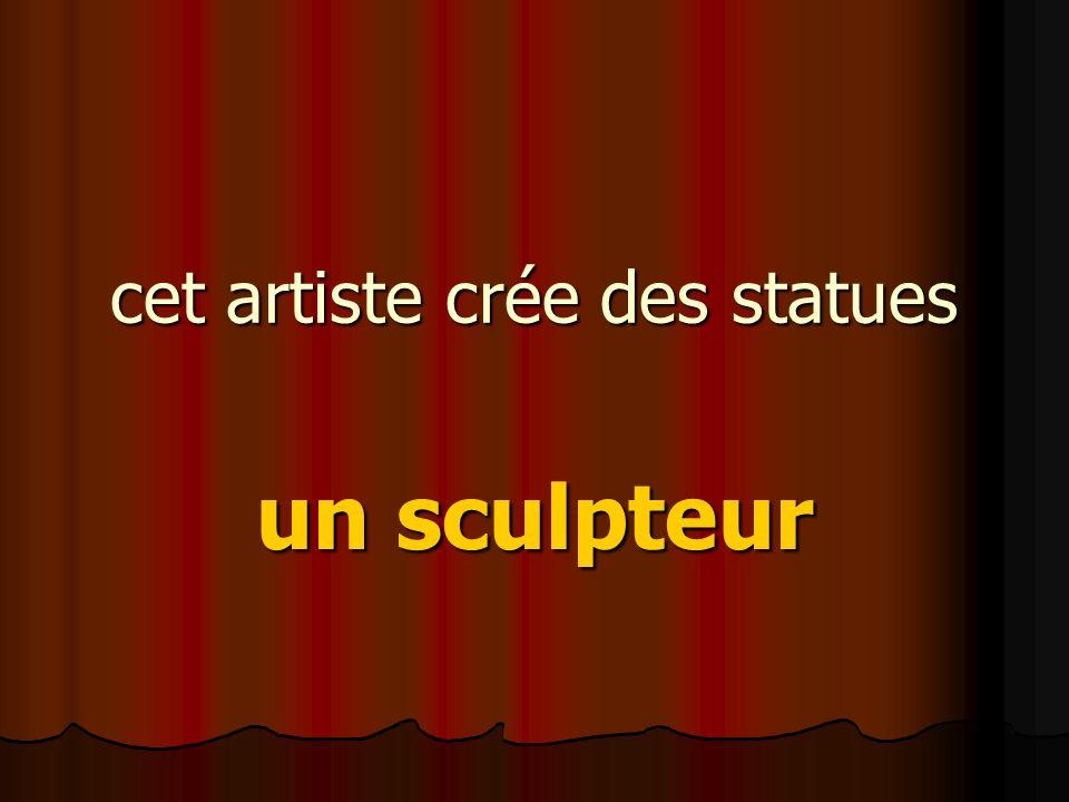 cet artiste crée des statues un sculpteur