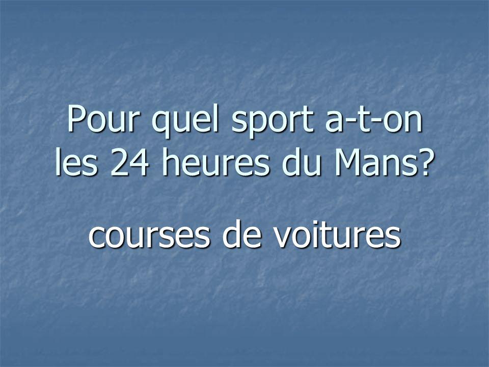 Pour quel sport a-t-on les 24 heures du Mans courses de voitures