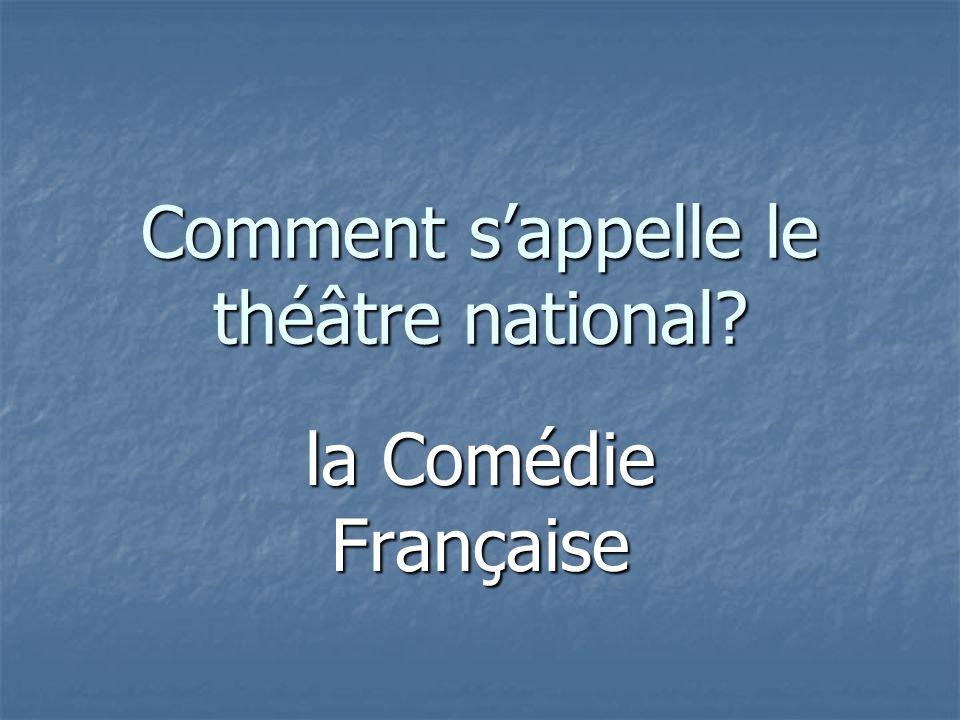 Comment sappelle le théâtre national la Comédie Française